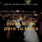 Cinco ideas locas locas para tu boda